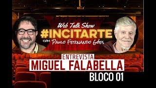 Baixar Web Talk Show #INCITARTE entrevista MIGUEL FALABELLA - Bloco 01
