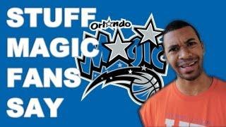 Stuff Orlando Magic Fans Say