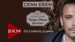 Cenk Eren - Öyle Sarhoş Olsam ki/Repertuvar-Tanju Okan Şarkıları (Official Audio)