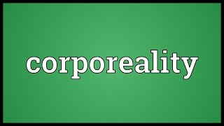 Corporeality Meaning