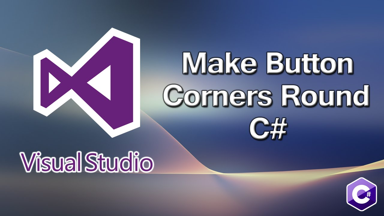 How To Make Button Corners Round C# - Visual Studio