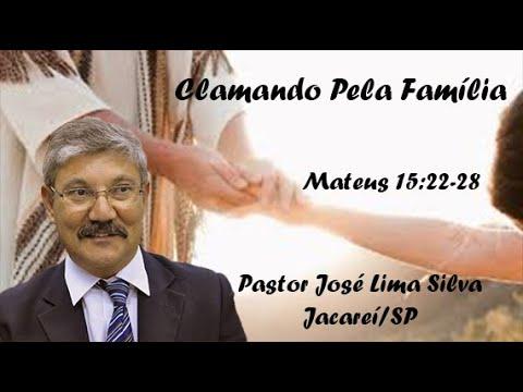 Clamando pela Fam�lia - Pastor Jos� Lima Silva
