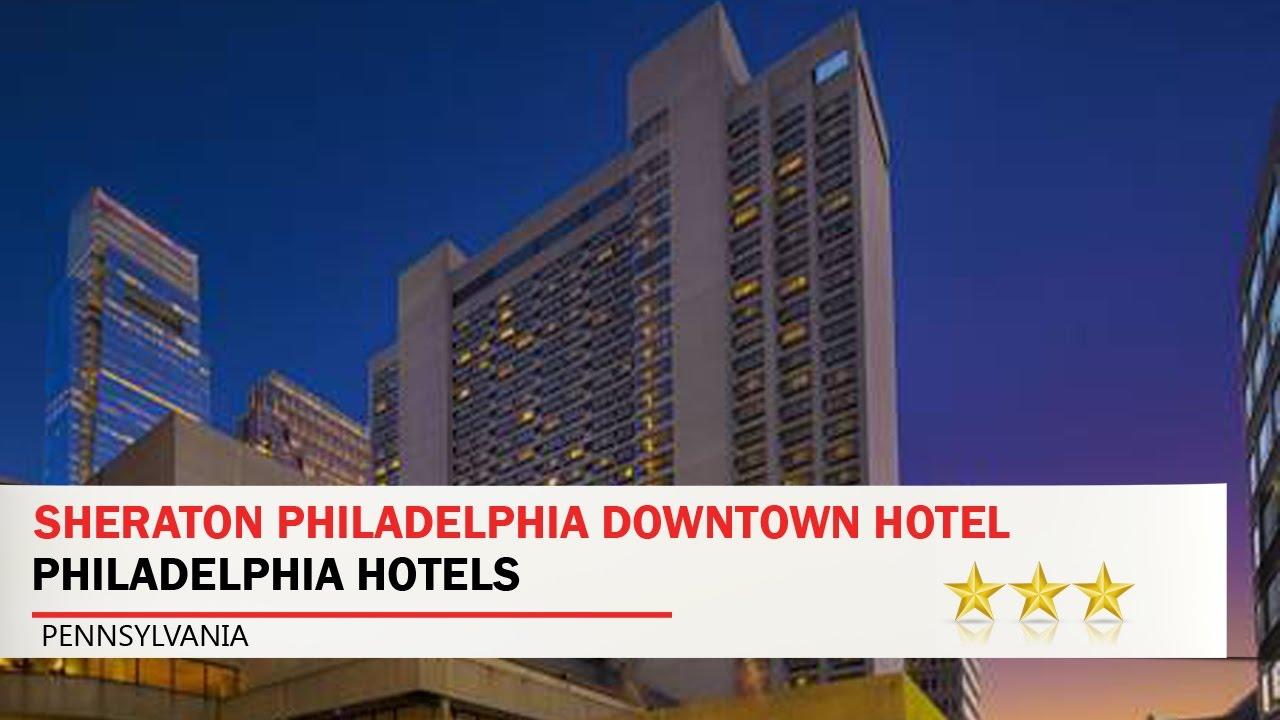 Sheraton Philadelphia Downtown Hotel Hotels Pennsylvania