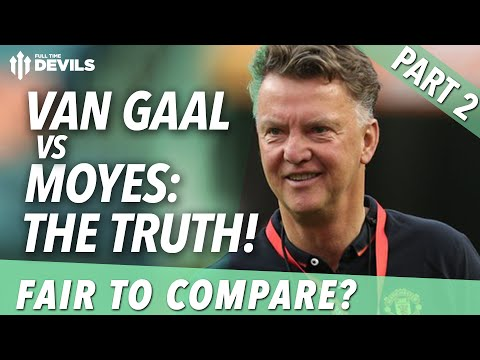 Van Gaal vs Moyes: The Truth   Part 2: Fair To Compare?   Manchester United Review