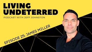 Breaking Down Stereotypes with James Miller   Living Undeterred Podcast