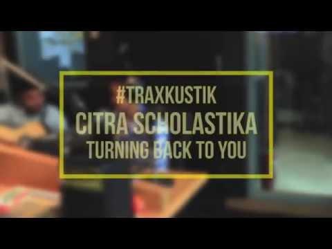 #Traxkustik Citra Scholastika - Turning Back To You
