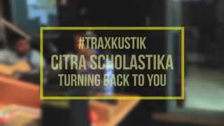 Video #Traxkustik Citra Scholastika - Turning Back To You download MP3, 3GP, MP4, WEBM, AVI, FLV Juli 2018