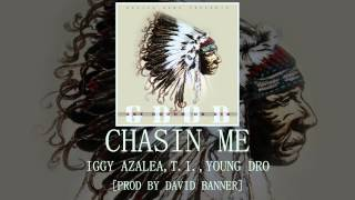 Chasin Me - Iggy Azalea, T.I., Young Dro [Prod by David Banner] Mp3