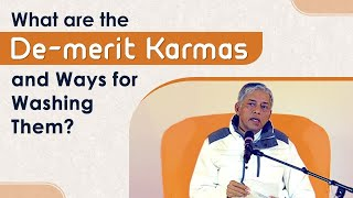What are the De-merit Karmas and Ways for Washing Them?
