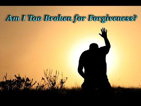 Am I Too Broken for Forgiveness?
