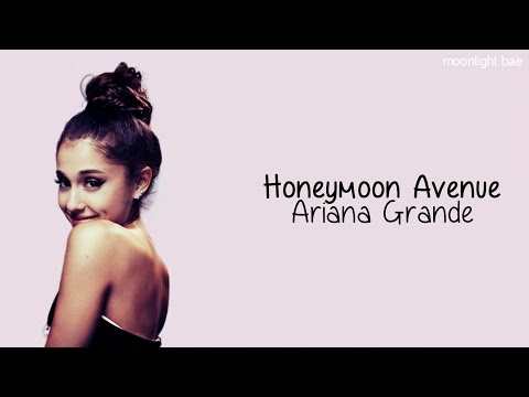 Ariana Grande - Honeymoon Avenue [original version] (lyrics)