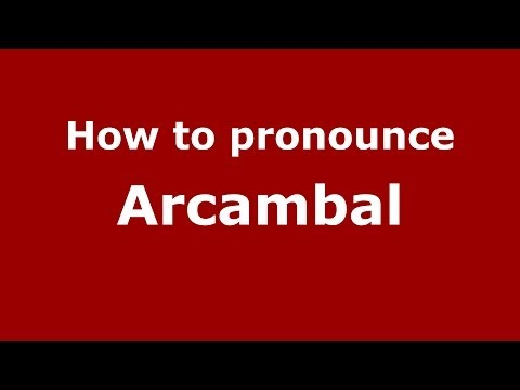 How to Pronounce Arcambal in French - PronounceNames.com