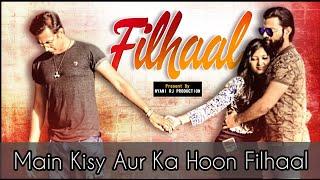 FILHALL   Sad Heart Touching   Love Story   Me Kisi  Aur Ka Hu filhaal   B Praak  Jaani