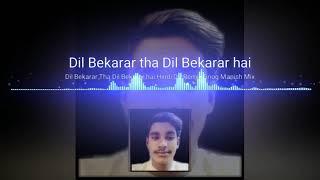 Dil Bekarar Tha Dil Bekarar hai Hindi DJ Remix Manish Mix mobile number 8168987927