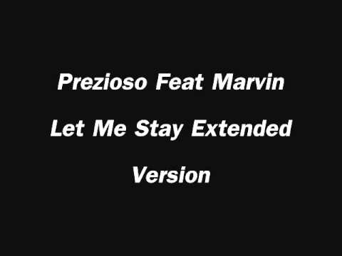 Prezioso Feat Marvin Let Me Stay Extended Version
