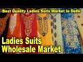 Ladies Suits Wholesale Market   Best Quality Suits Market In Delhi   Kucha Natwa Market   Go Girls
