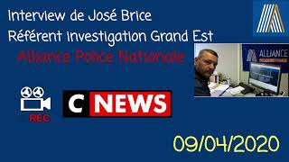 Confinement.Interview Cnews José Brice référent investigation Grand Est Alliance police Nationale