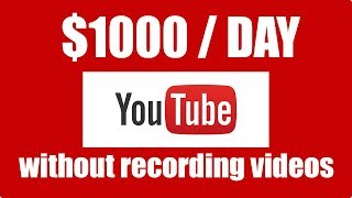 (2019) How To Make $1000 Per Day On Youtube Without Making Videos
