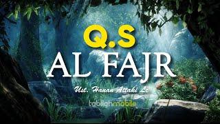 Download Mp3 Surah Al Fajr - Ust Hanan Attaki Lc  Teks Arab Dan Terjemahan