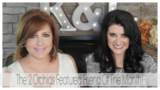 2 Orchids Featured Friend Of The Month!