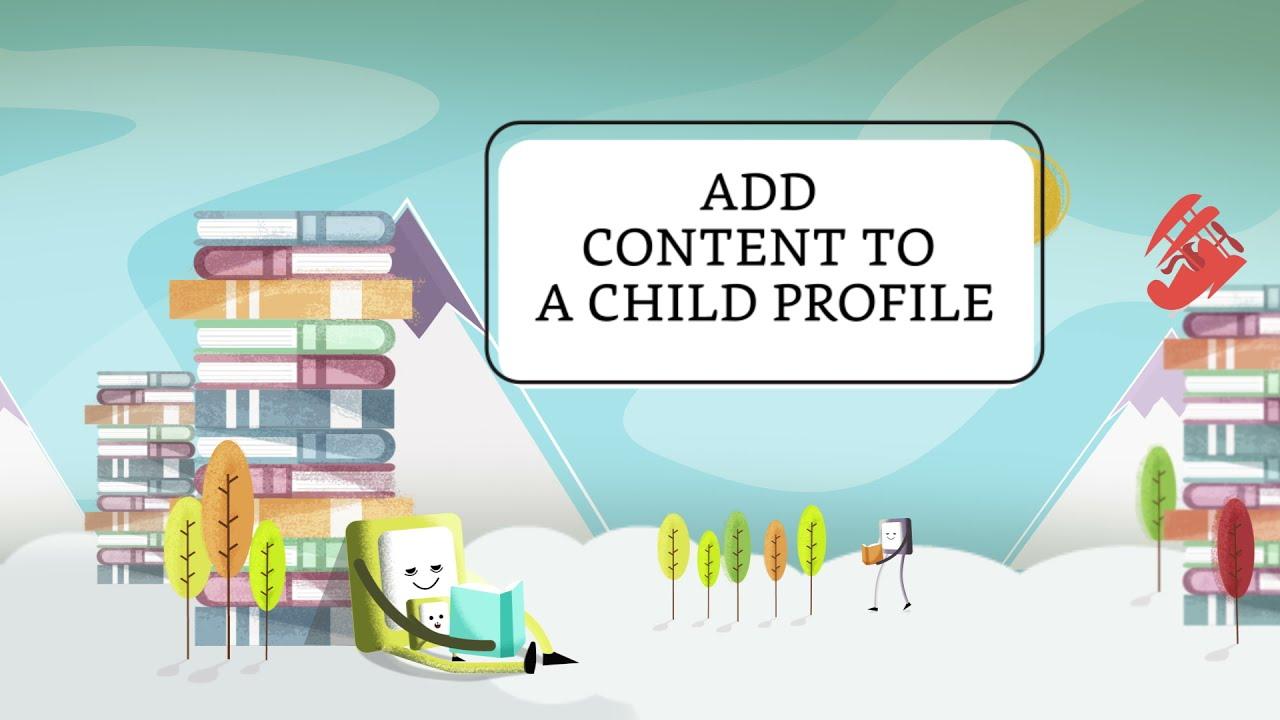 Add Content to a Child Profile
