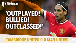 Outplayed! Bullied! Outclassed! | Cambridge United 0 Manchester United 0 | REVIEW