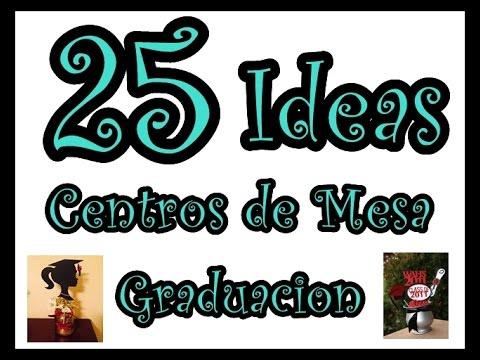 25  Ideas de centros de Mesa para Graduacion.25 Ideas Graduation Centerpieces