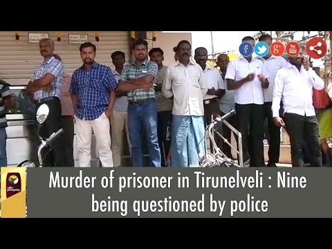 Murder of prisoner in Tirunelveli : Nine being questioned by police