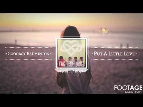 [Audio Footage] Goodboy Badminton - Put A Little Love