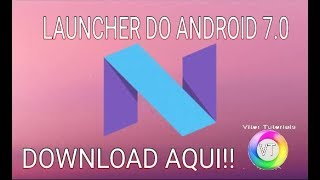 Melhor LAUNCHER para Android - Nougat 7.0!!