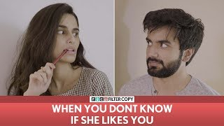FilterCopy | When You Don't Know If She Likes You | Ft. Aisha Ahmed and Ayush Mehra