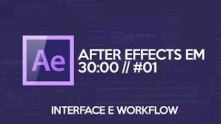 AFTER EFFECTS INICIANTE: Conhecendo a Interface e Workflow // AE EM 30 MINUTOS #01