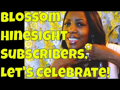 SUBSCRIBERS, lets celebrate ! Blossom Hinesight's 1st ANNIVERSARY