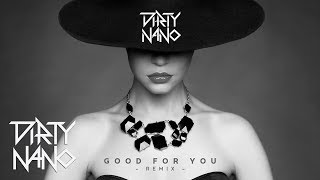 Selena Gomez - Good For You (Dirty Nano Remix)