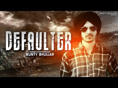 Defaulter - (FULL SONG) | Bunty Bhullar Ft Black Virus Sidhu Moosewala Latest Punjabi New Song 2018