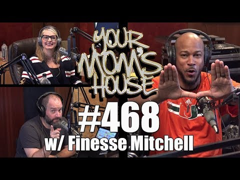 Your Mom's House Podcast - Ep. 468 w/ Finesse Mitchell