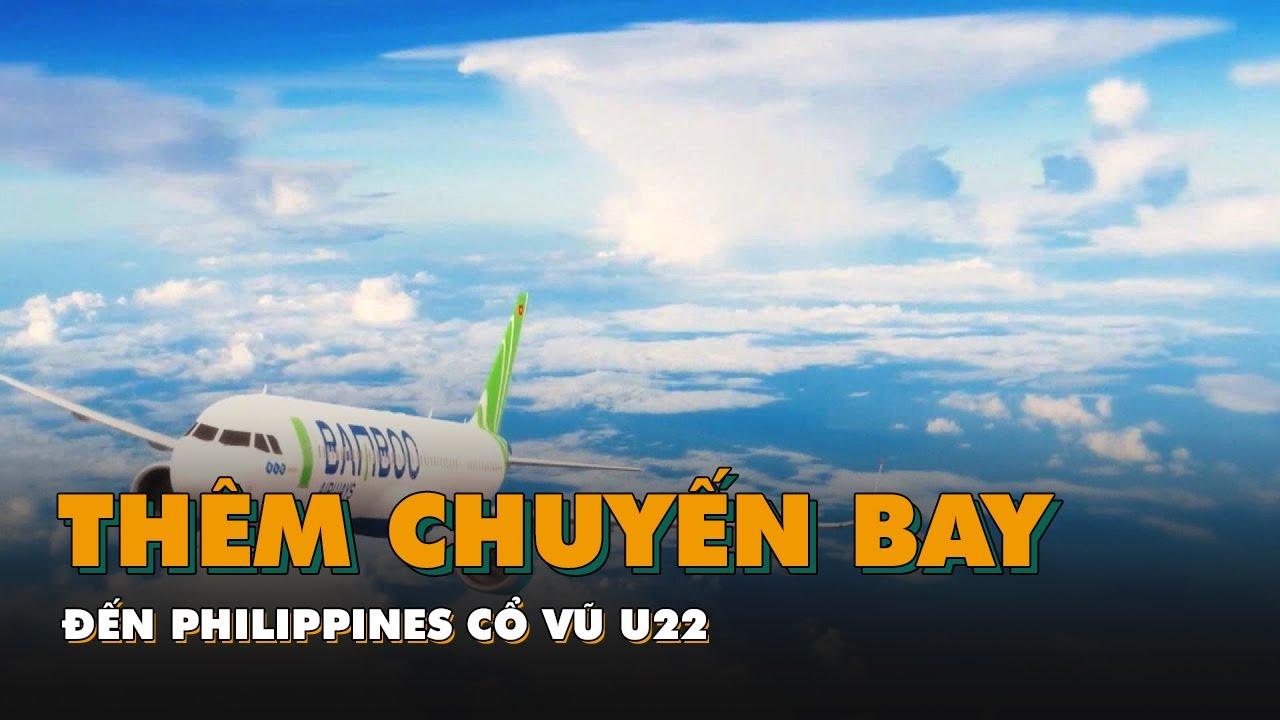 Vietnam Airlines và Bamboo Airways thêm chuyến bay đến Philippines cổ vũ U22