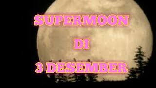 Supermoon di tanggal 3 desember 2017 Video
