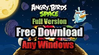 How To Download Angry Birds Space Full Version In Pc For Free (any Windows)