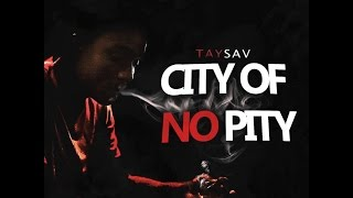 TaySav - City Of No Pity (Music Video) Shot by @A309Vision