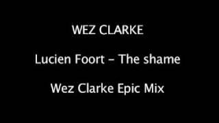 Wez Clarke - Lucien Foort - The Shame (Wez