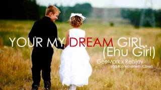 YOUR MY DREAM GIRL (EHU GIRL) - GeeMark x Realjay (IRIGA RAP MOVEMENT COVER)