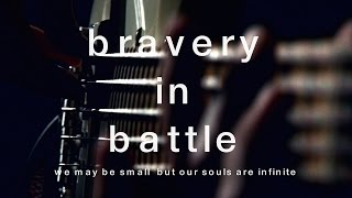 Bravery in Battle - We May Be Small But Our Souls Are Infinite