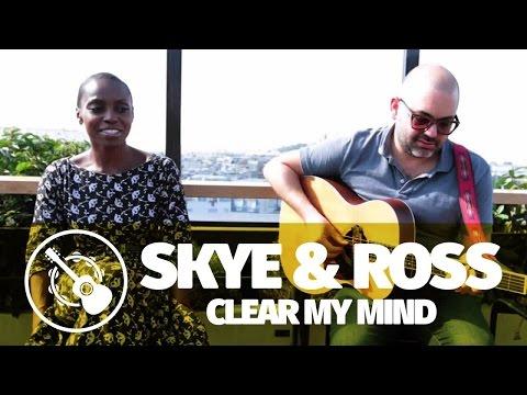 Skye & Ross  — Clear My Mind