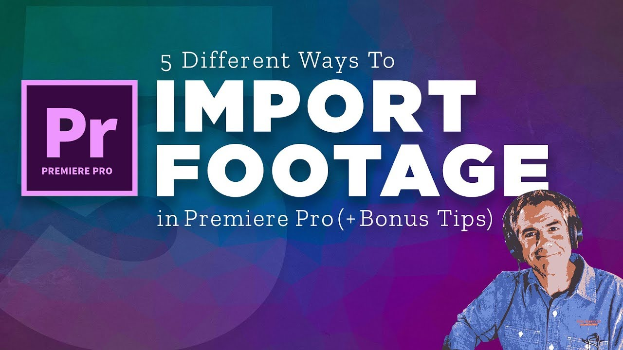 How To Import Media in Adobe Premiere Pro CC (5 Ways)