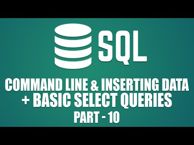 Learn Command Line & Inserting Data in SQL | Basic Select Queries tutorial| Part 10