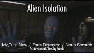 Alien: Isolation - My Turn Now, Fault Detected & Not a Scratch Achievement/Trophy Guide