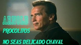 Arnold Schwarzenegger NO SEAS DELICADO