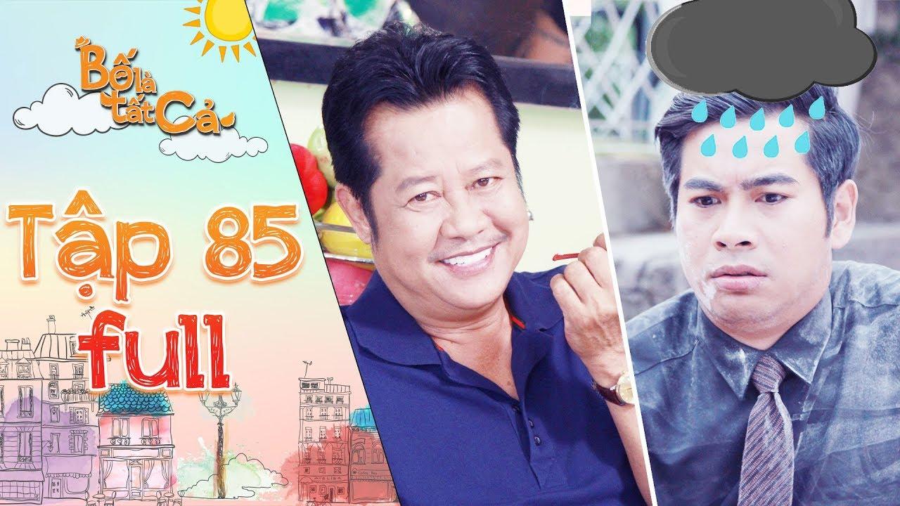 Bố là tất cả | tập 85 full: Hoàng Khang