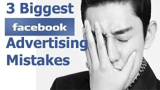 3 Biggest Facebook Advertising Mistakes - facebook advertising tips and strategies